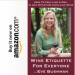 Wine Etiquette For Everyone by Eve Bushman Available Now on Amazon.com