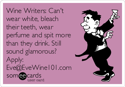 wine-writers-cant-wear-white-bleach-their-teeth-wear-perfume-and-spit-more-than-they-drink-still-sound-glamorous-apply-eveevewine101com-abd31