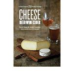 Cheese, Beer, Wine, Cider – A Field Guide to 75 Perfect Pairings