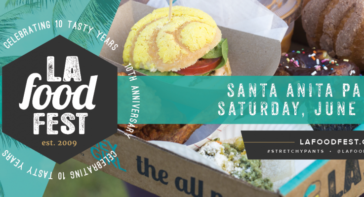 Come Celebrate 10 Tasty Years One Last Time At The 10th Annual LA Food Fest June 29!