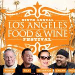 L.A.'s Epic Culinary Festival Los Angeles Food and Wine Returns Aug. 22-25, 2019
